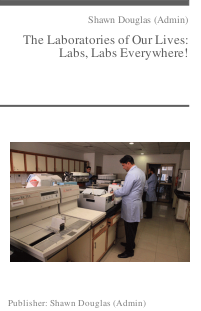 The Laboratories of Our Lives: Labs, Labs Everywhere!